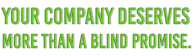 your company deserves more than a blind promise