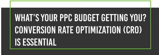 What's your PPC rate getting you? Conversion rate optimization (CRO) is essential.